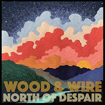 Wood Wire North Of Despair