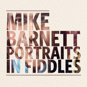 Mike Barnett Portraits In Fiddles