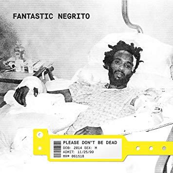 Fantastic Negrito Pls Dont Be Dead