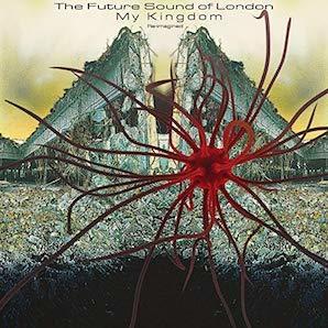FUTURE SOUND OF LONDON「MY KINGDOM (RE-IMAGINED)」